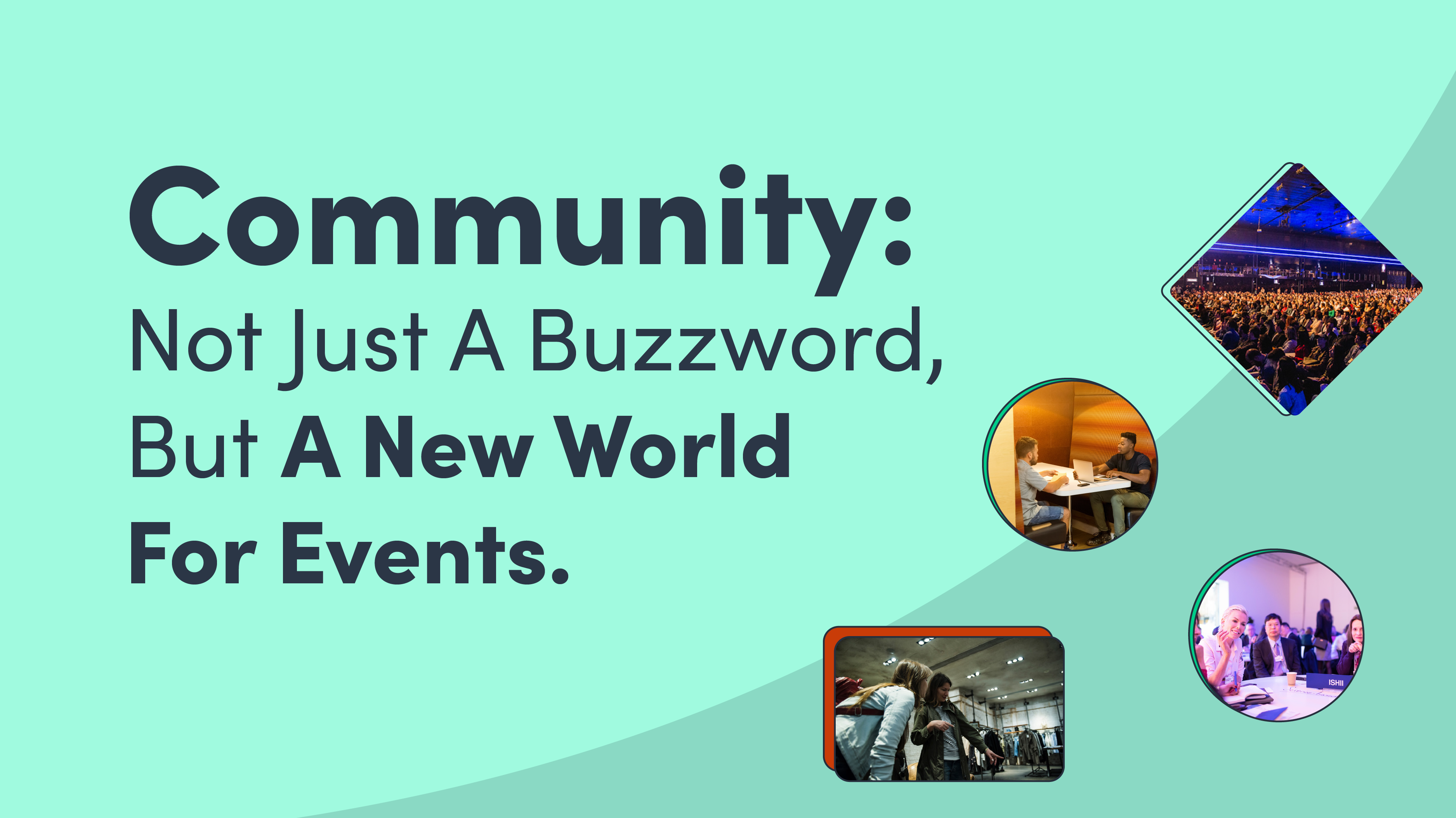 Community: Not Just A Buzzword, But A New World For Events.