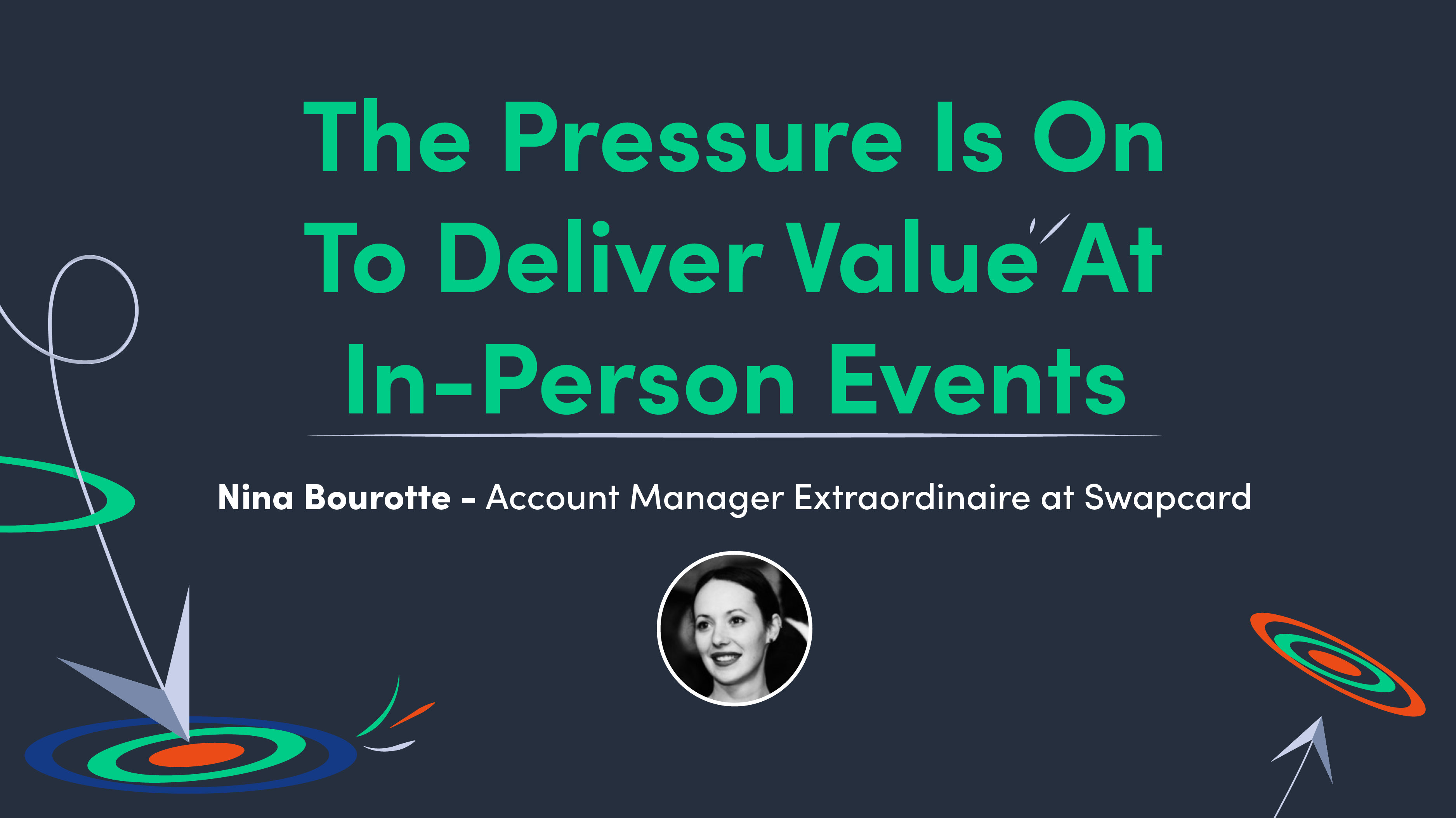 The Pressure Is On To Deliver Value At In-Person Events